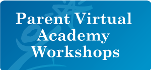 Parent Virtual Academy Workshops